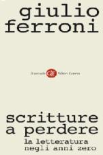 Scritture a perdere - Giulio Ferroni