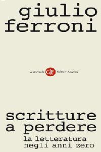 Giulio Ferroni - Scritture a perder