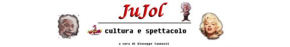 JuJol di Iannozzi Giuseppe Cultura e Spettacoli
