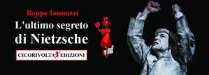 L'ultimo segreto di Nietzsche (Il ritorno del filosofo a Torino) di Beppe Iannozzi
