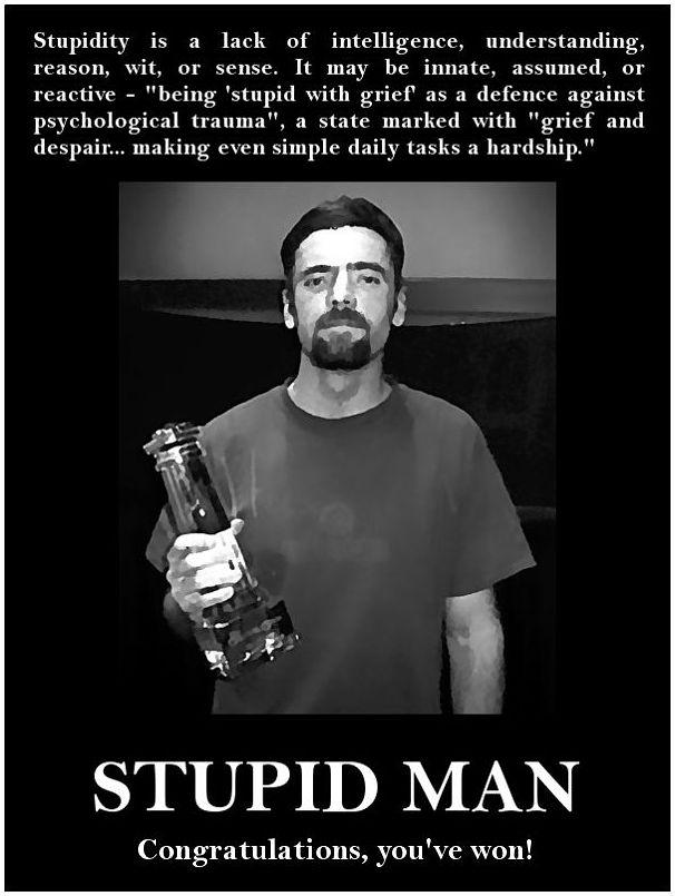 STUPID MAN