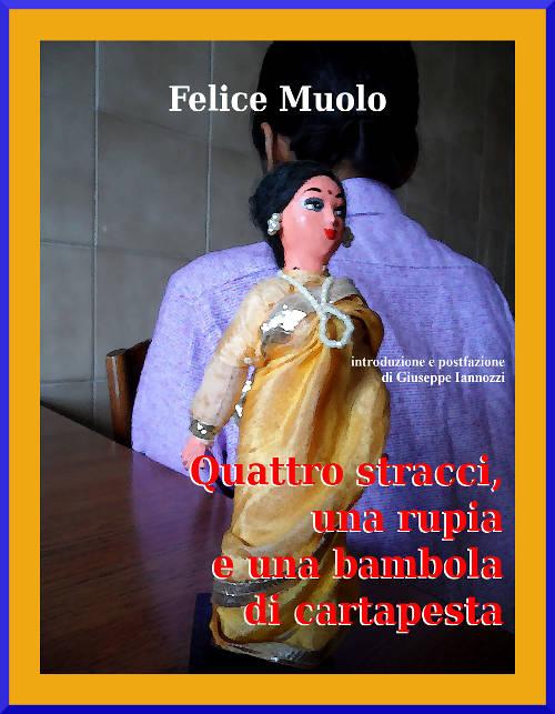 quattro stracci una rupia e una bambola di cartapesta - Felice Muolo