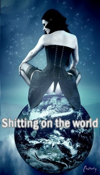 shitting on the world by Chatterly
