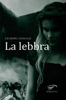 La lebbra - Giuseppe Iannozzi - Il Foglio letterario