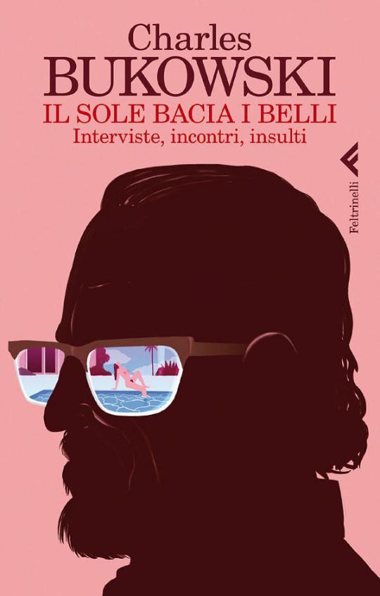 Il sole bacia i belli - Charles Bukowski - Feltrinelli