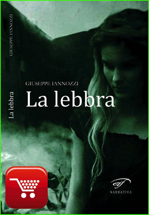 La lebbra - Giuseppe Iannozzi - acquista dall'autore