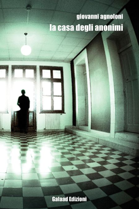 La casa degli anonimi - Giovanni Agnoloni - Galaad edizion