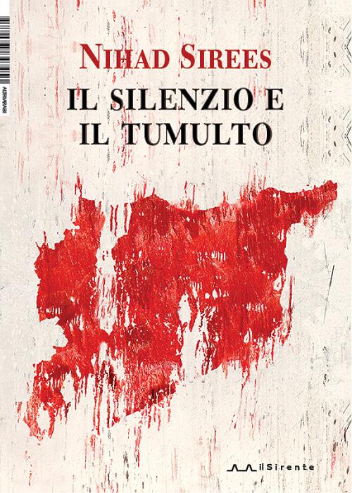Il silenzio e il tumulto - Nihad Sirees - Il Sirente