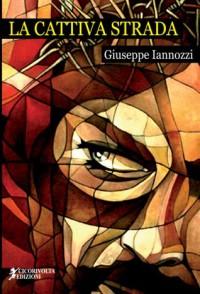 La cattiva strada - Giuseppe Iannozzi - Cicorivolta