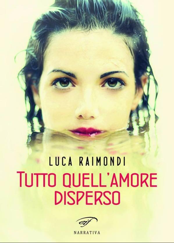 Tutto_quell_amore_disperso_Luca_Raimondi