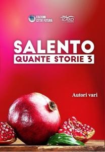 Salento. Quante storie 3 - Autori Vari - Edizioni Città Futura