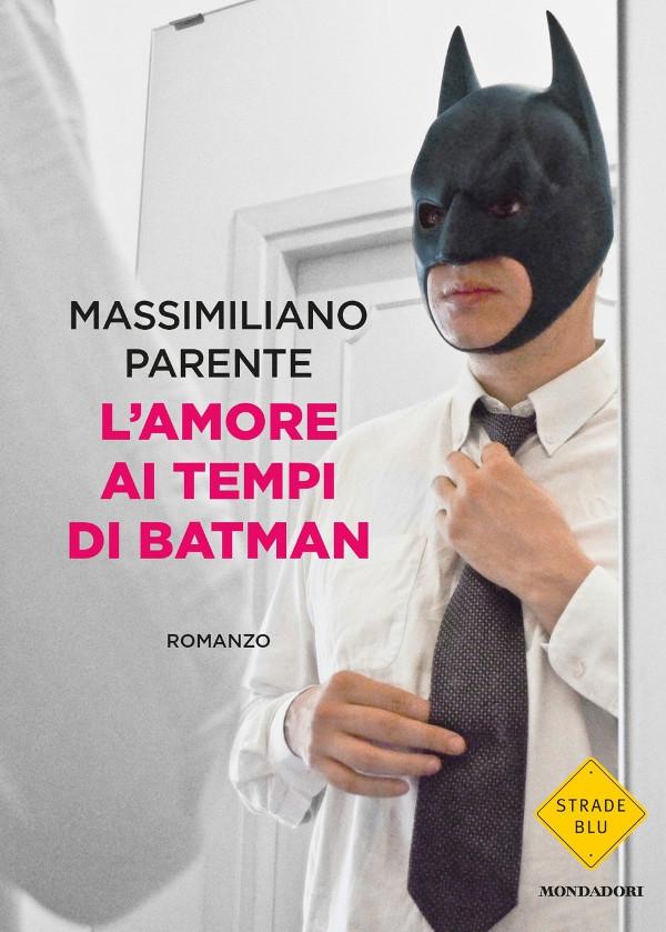 L'amore ai tempi di Batman - Massimiliano Parente