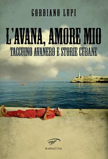 L'Avana, amore mio - Gordiano Lupi - Il Foglio letterario