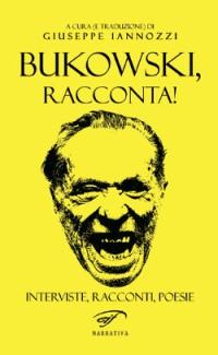 Bukowski, racconta! - a cura di Giuseppe Iannozzi - Il Foglio letterario
