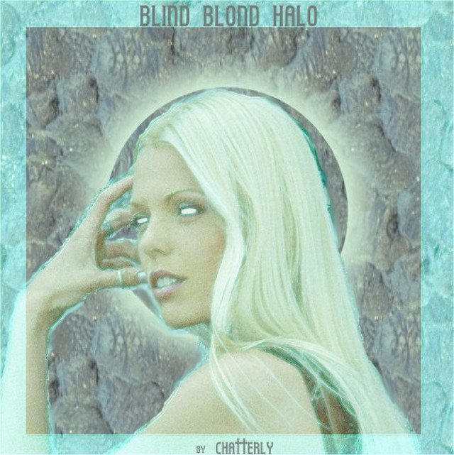The blind blond halo by Chatterly