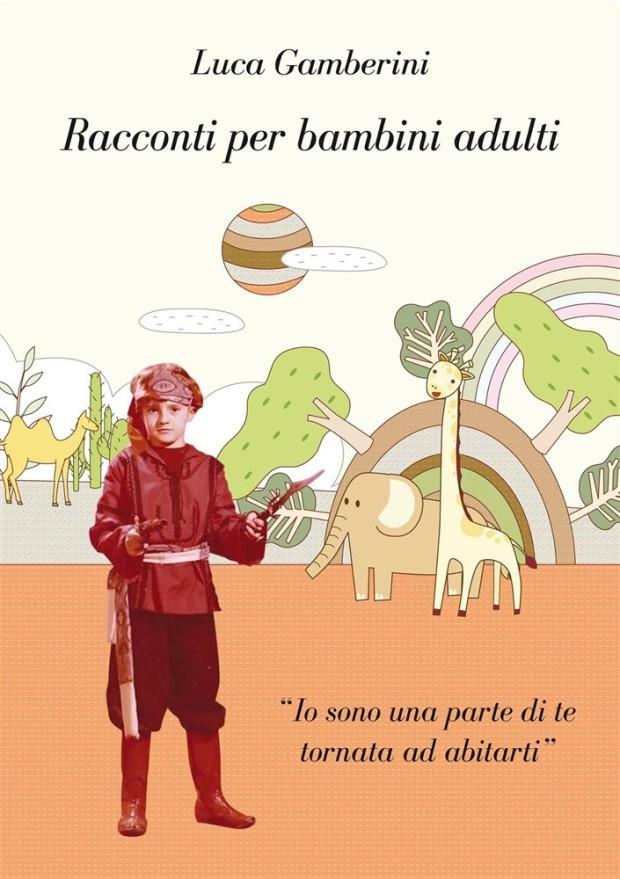 Luca Gamberini - Racconti per bambini adulti
