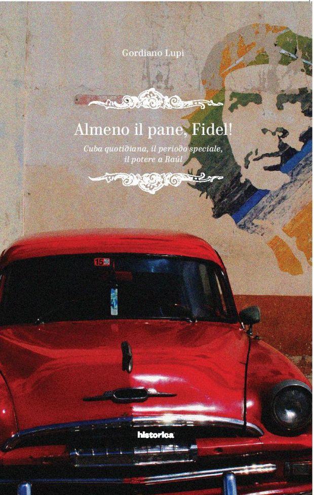 Almeno il pane, Fidel - Gordiano Lupi - Historica edizioni