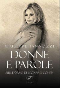 Donne e parole. Sulle orme di Leonard Cohen - Giuseppe Iannozzi - Il Foglio letterario