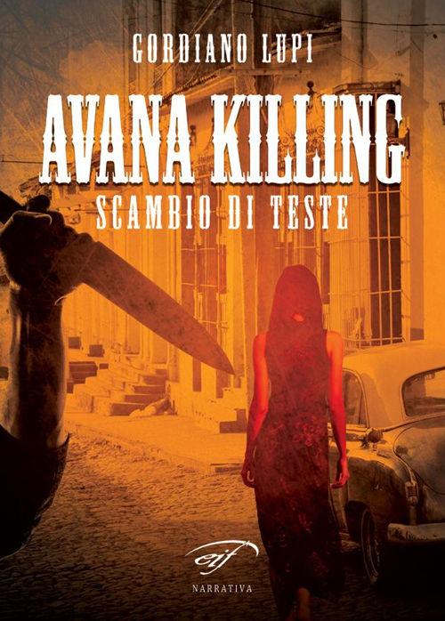 Avana Killing. Scambio di teste - Gordiano Lupi - Il Foglio letterario