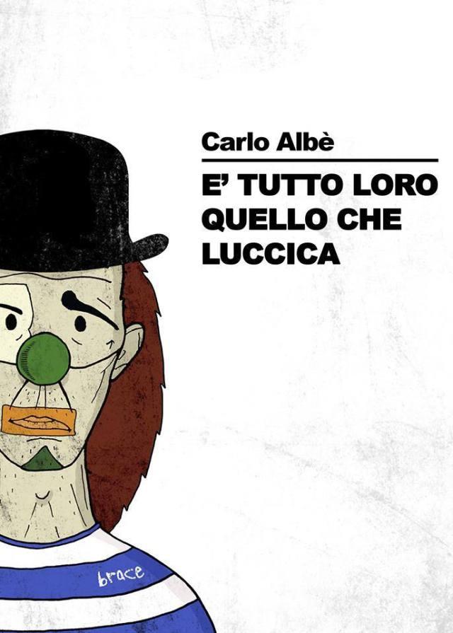 Carlo Albè - È TUTTO LORO QUELLO CHE LUCCICA