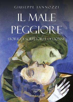 Il male peggiore - Giuseppe Iannozzi - Edizioni Il Fogli