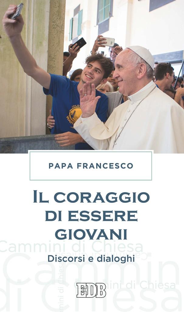 Papa Francesco - Il coraggio di essere giovani - Dehoniane