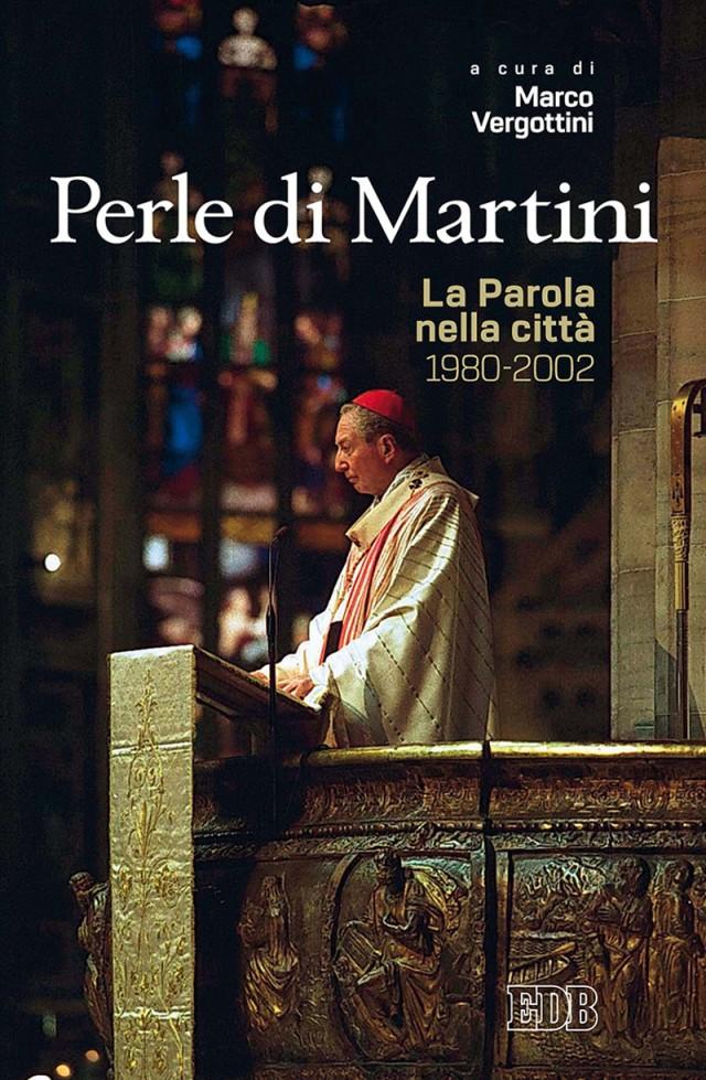 Marco Vergottini (a cura di) - Perle di Martini. La Parola nella città (1980-2002) - Dehoniane Edizioni