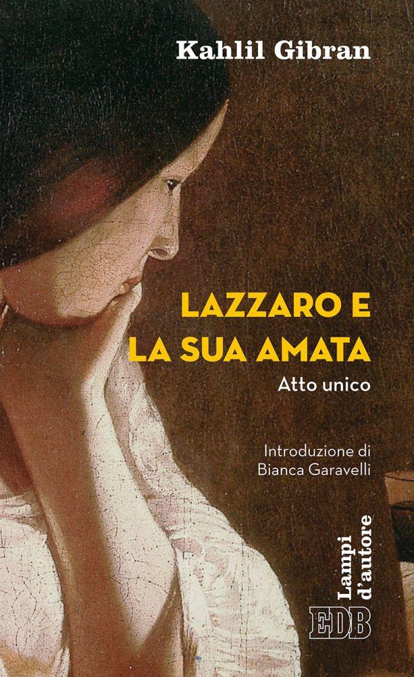 Kahlil Gibran - Lazzaro e la sua amata - Dehoniane edizioni