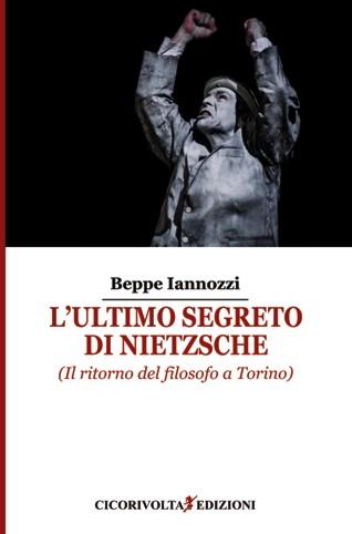 L'ultimo segreto di Nietzsche - Beppe Iannozzi - Cicorivolta edizioni