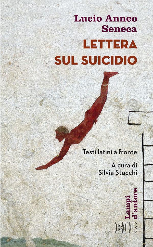 Lettera sul suicidio - Lucio Anneo Seneca - EDB