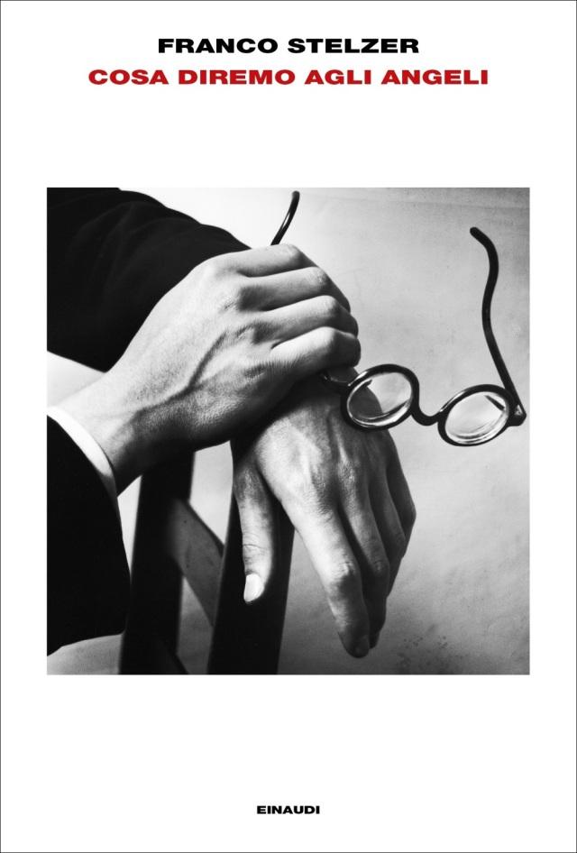 Franco Stelzer - Cosa diremo agli angeli - Einaudi