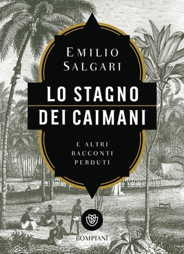 Lo stagno dei caimani - Emilio Salgari - Bompiani/Giunti