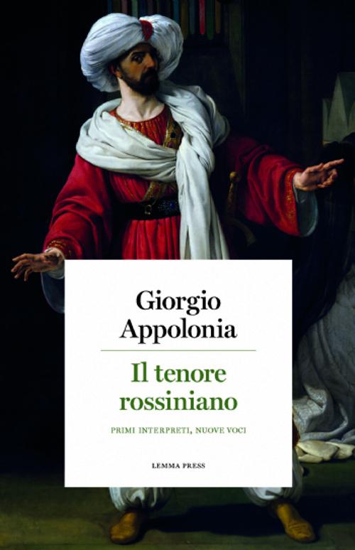 Giorgio Appolonia - Il tenore rossiniano - Lemma Press
