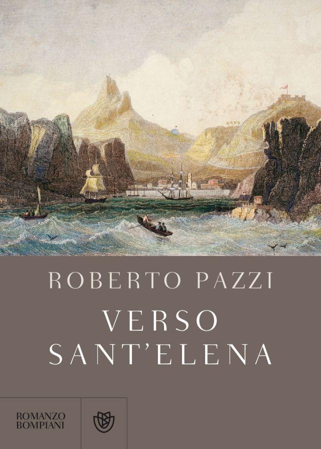 Roberto Pazzi - Verso Sant'Elena - Bompiani/Giunti
