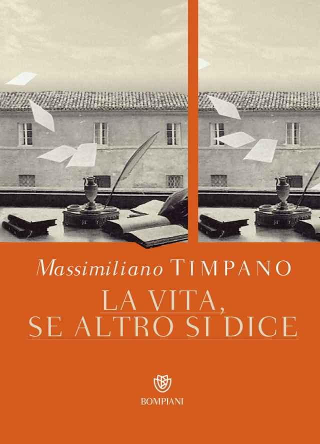 Massimiliano Timpano - La vita, se alto si dice - Bompiani