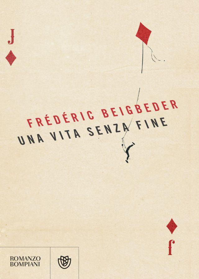 Frédéric Beigbeder -Una vita senza fine - Bompiani/Giunti