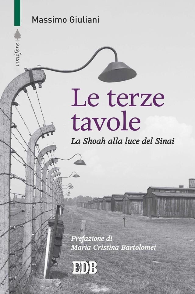 Le terze tavole. La Shoah alla luce del Sinai. Prefazione di Maria Cristina Bartolomei - Massimo Giuliani - Dehoniane