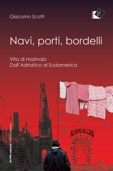 Giacomo Scotti - Navi, porti, bordelli - Oltre edizioni