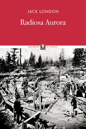 Radiosa aurora - Jack London - Edizioni Lindau