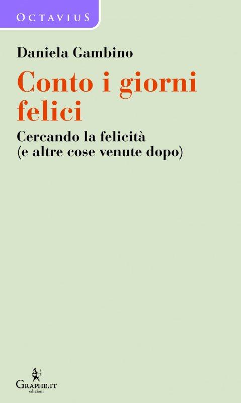 Conto i giorni felici - Daniela Gambino - Graphe.it