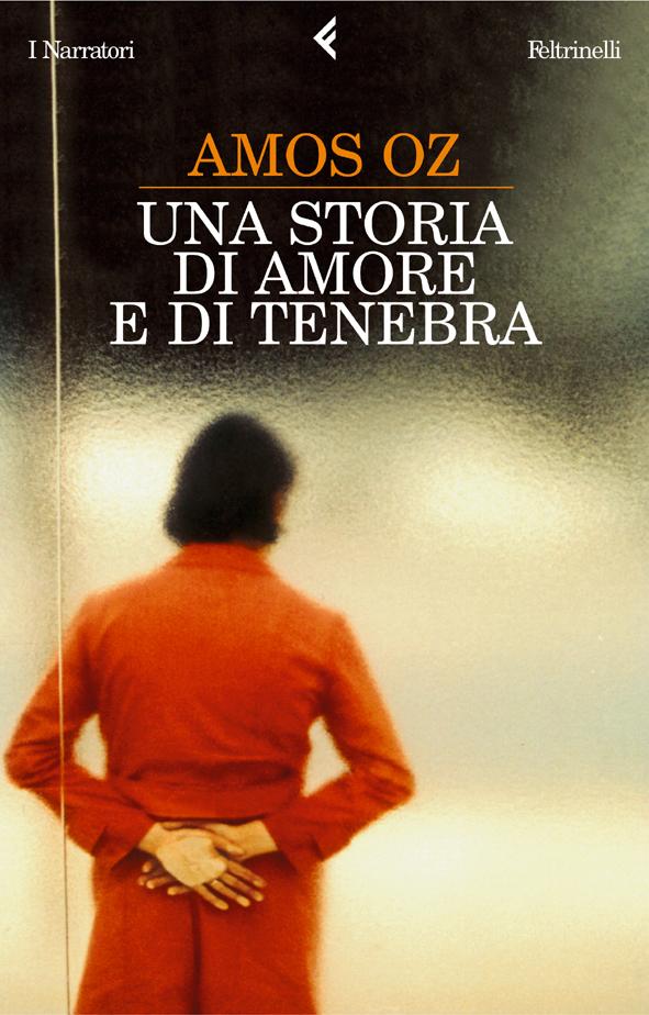 Una storia di amore e di tenebra - Amos Oz - Feltrinelli