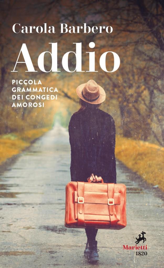 Carola Barbero - Addio Piccola grammatica dei congedi amorosi