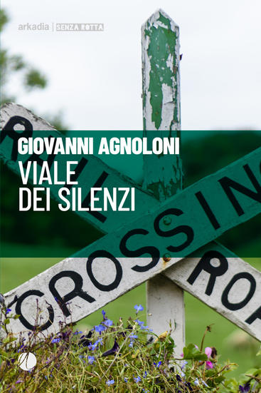 Giovanni Agnoloni - Viale del silenzio - Arkadia editore