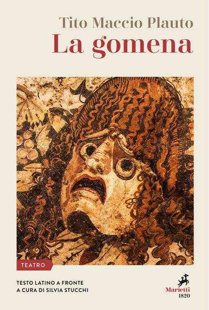 Tito Maccio Plauto - La Gomena Testo latino a fronte. A cura di Silvia Stucchi