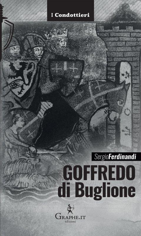 Goffredo di BugliIlone - Il cavaliere perfettto - Sergio Ferdinandi