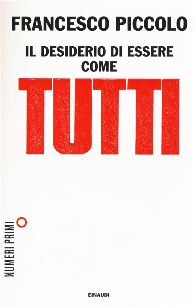 Il desiderio di essere come tutti - Francesco Piccolo - Einaudi