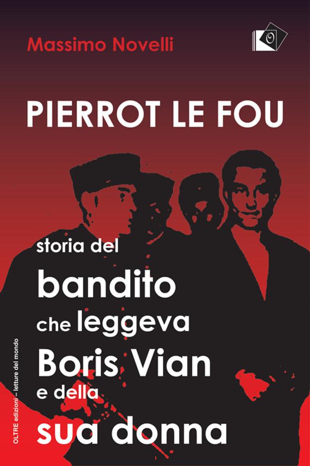 Massimo Novelli - Pierrot le fou - Oltre edizioni