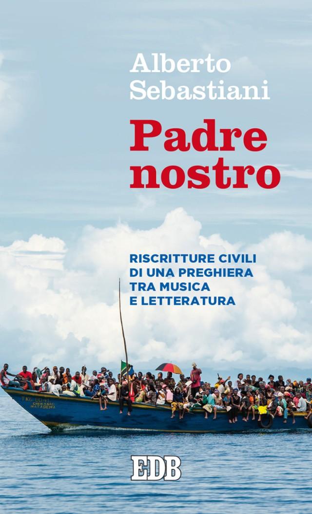 Alberto Sebastiani - Padre nostro. Riscritture civili di una preghiera tra musica e letteratura - Dehoniane