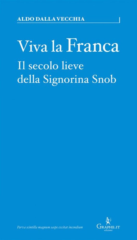 Aldo Dalla Vecchia - Viva la Franca - Graphe.it edizioni