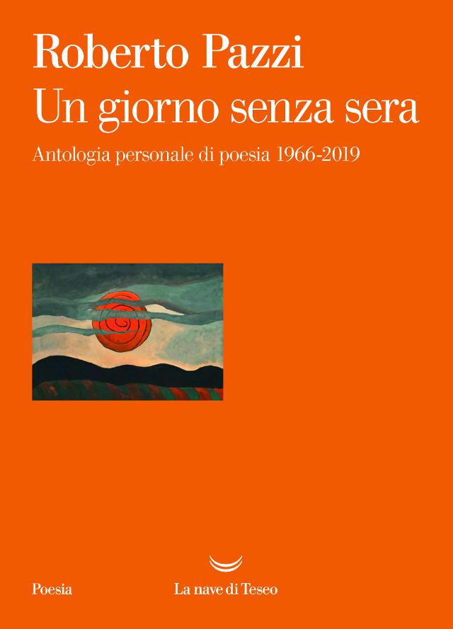 Roberto Pazzi - Un giorno senza sera. Antologia personale di poesie 1966 - 2019 - La nave di Teseo
